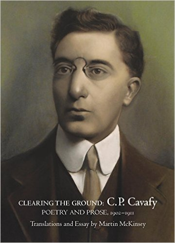 Clearing the Ground: C. P. Cavafy, Poetry and Prose, 1902-1911